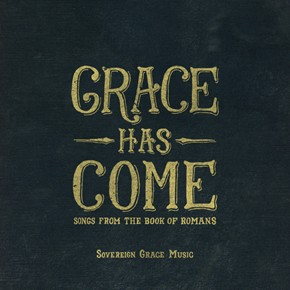 Grace Has Come: 13 Reflections on the Gospel of Grace (album review)