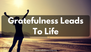 Gratefulness Leads to Life