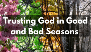 Trusting God in Good and Bad Seasons