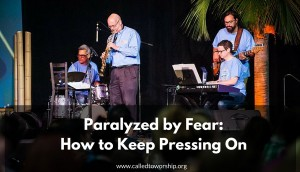 Paralyzed by Fear: How to Keep Pressing On