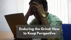 Enduring the Grind: How to Keep Perspective